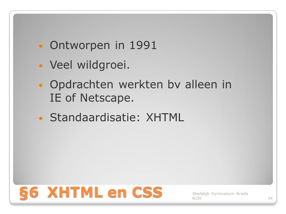 §6 XHTML en CSS Ontworpen in 1991 Veel wildgroei.