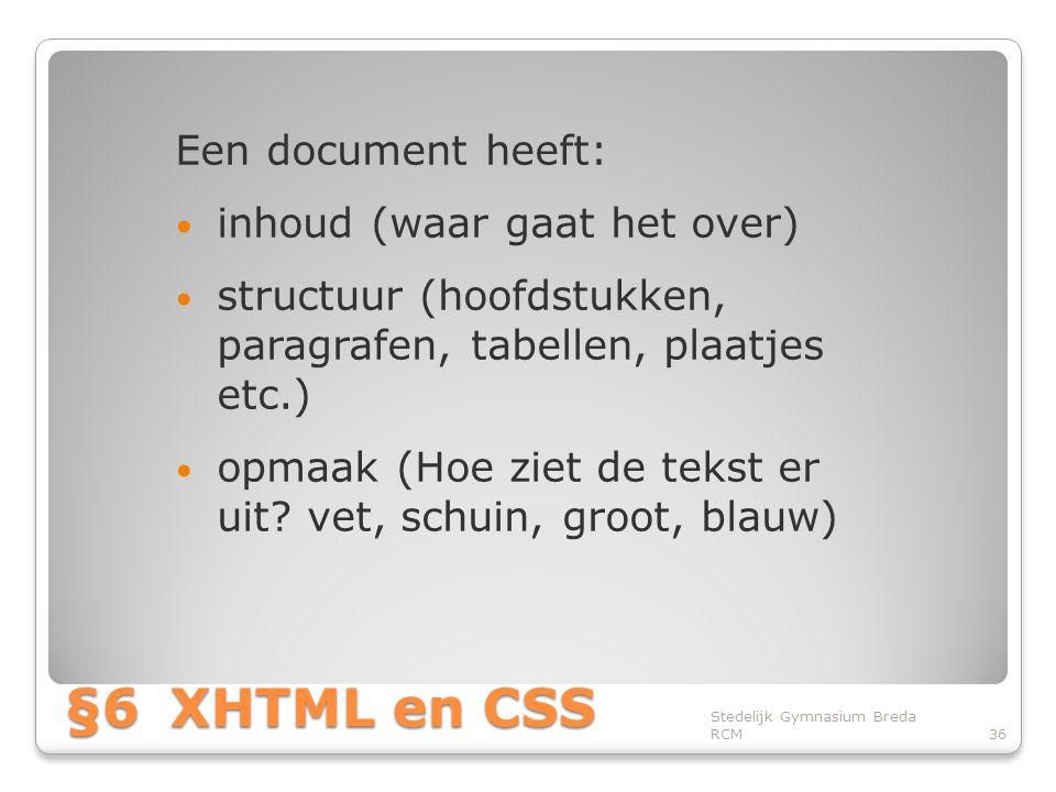 §6 XHTML en CSS Een document heeft: inhoud (waar gaat het over)