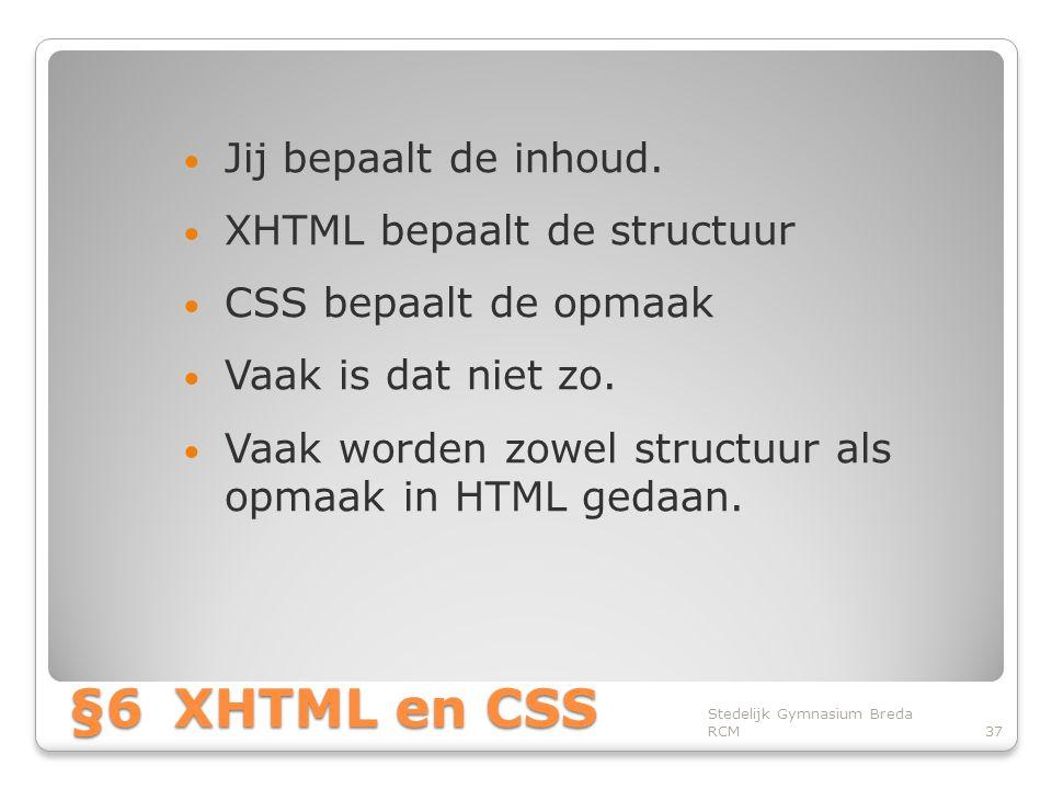 §6 XHTML en CSS Jij bepaalt de inhoud. XHTML bepaalt de structuur
