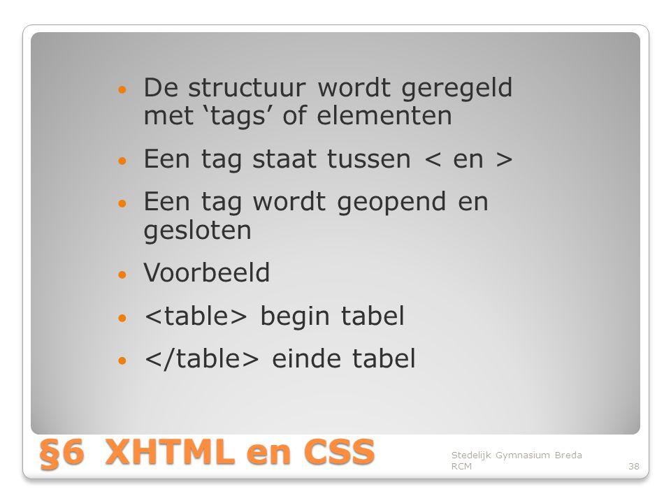 §6 XHTML en CSS De structuur wordt geregeld met 'tags' of elementen