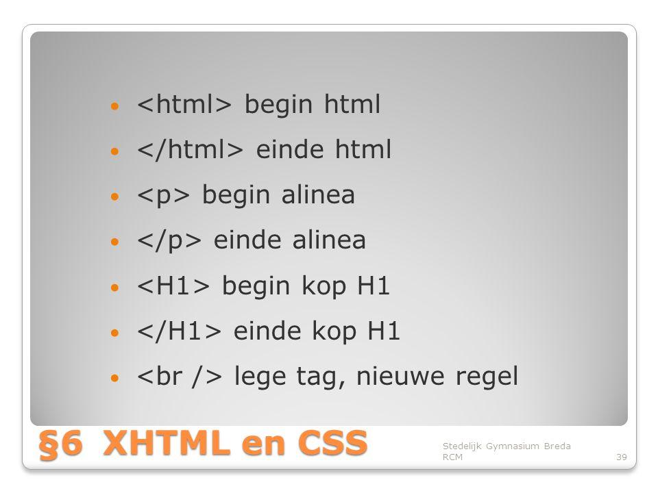 §6 XHTML en CSS <html> begin html </html> einde html