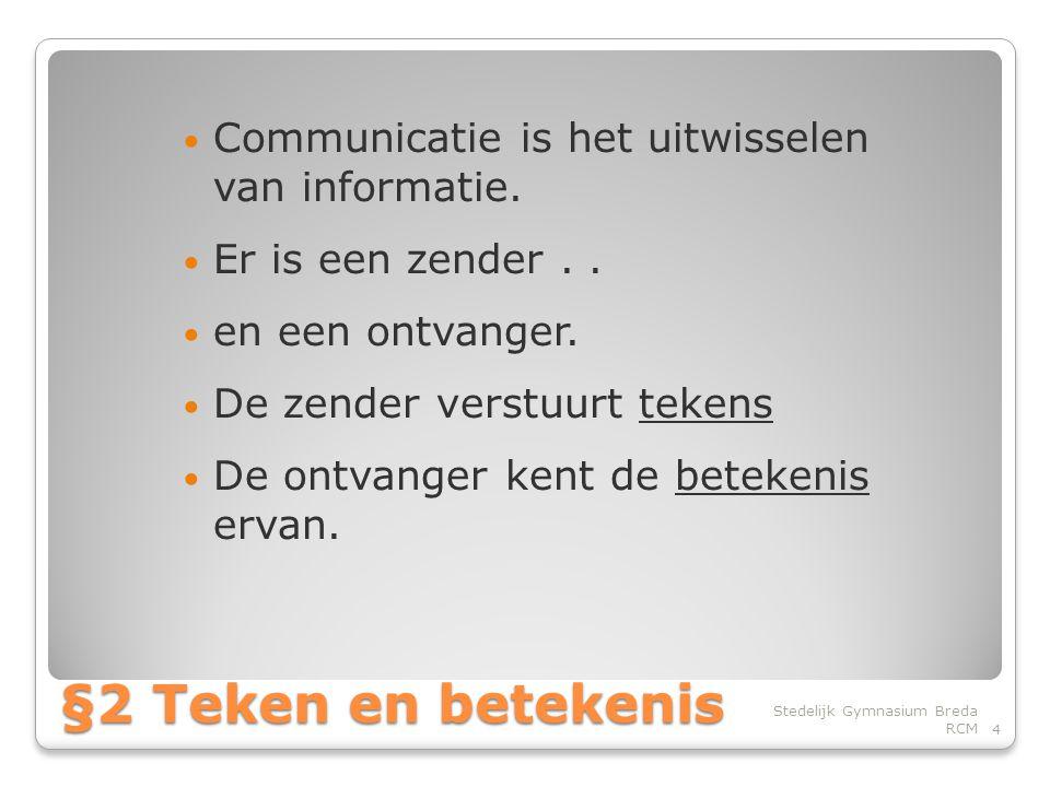 §2 Teken en betekenis Communicatie is het uitwisselen van informatie.
