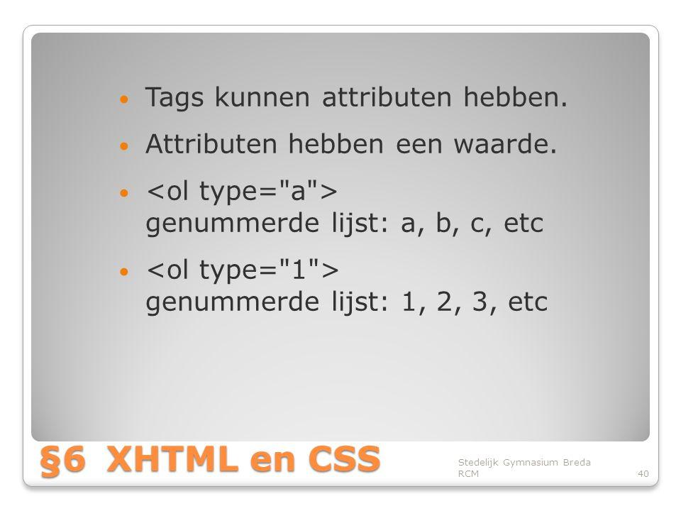 §6 XHTML en CSS Tags kunnen attributen hebben.