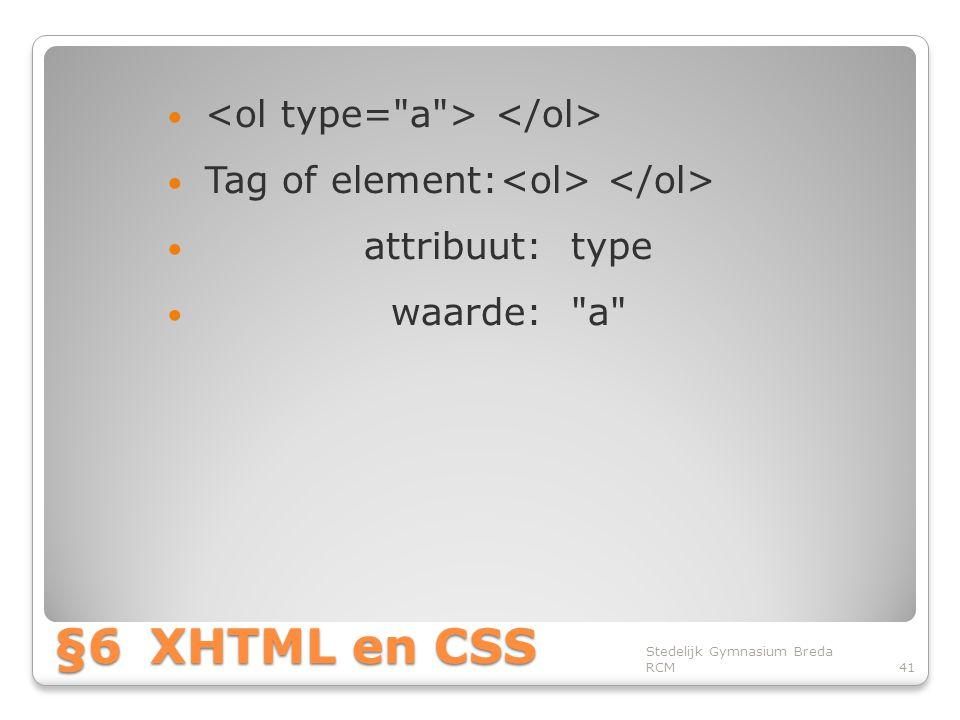 §6 XHTML en CSS <ol type= a > </ol>