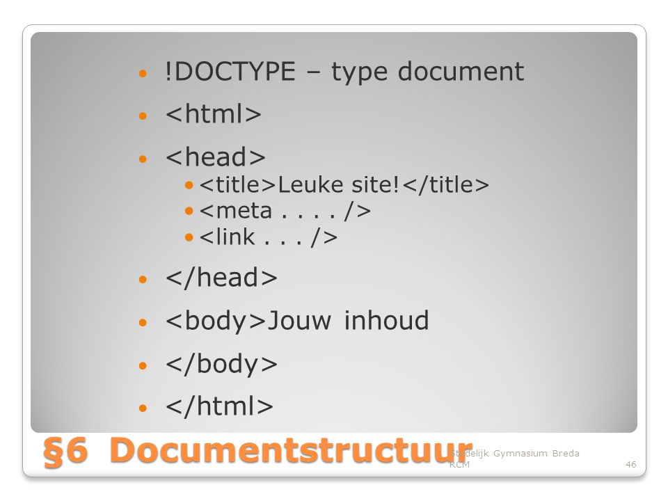 §6 Documentstructuur !DOCTYPE – type document <html>