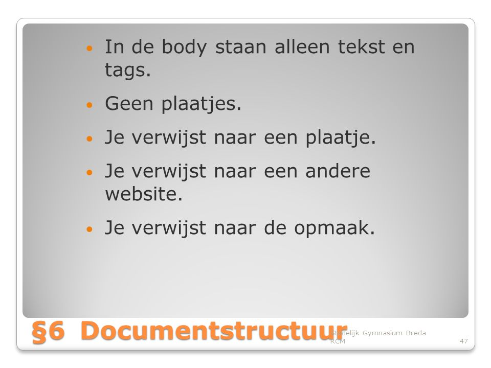 §6 Documentstructuur In de body staan alleen tekst en tags.