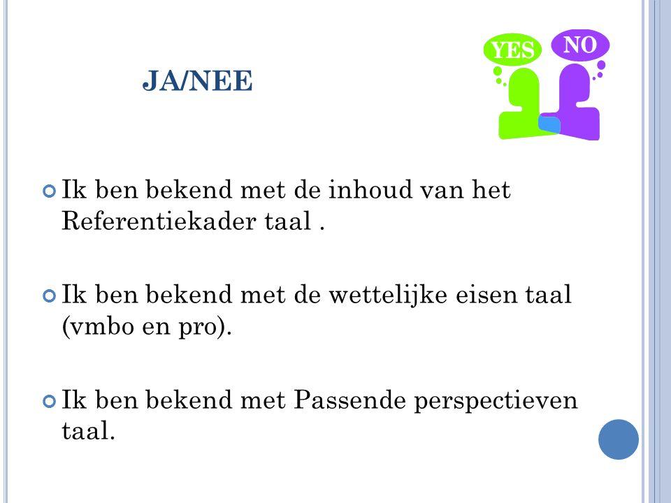 JA/NEE Ik ben bekend met de inhoud van het Referentiekader taal .
