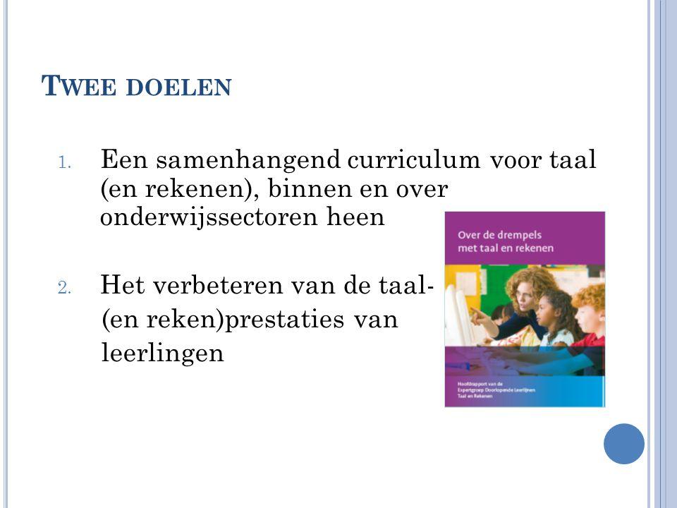 Twee doelen Een samenhangend curriculum voor taal (en rekenen), binnen en over onderwijssectoren heen.