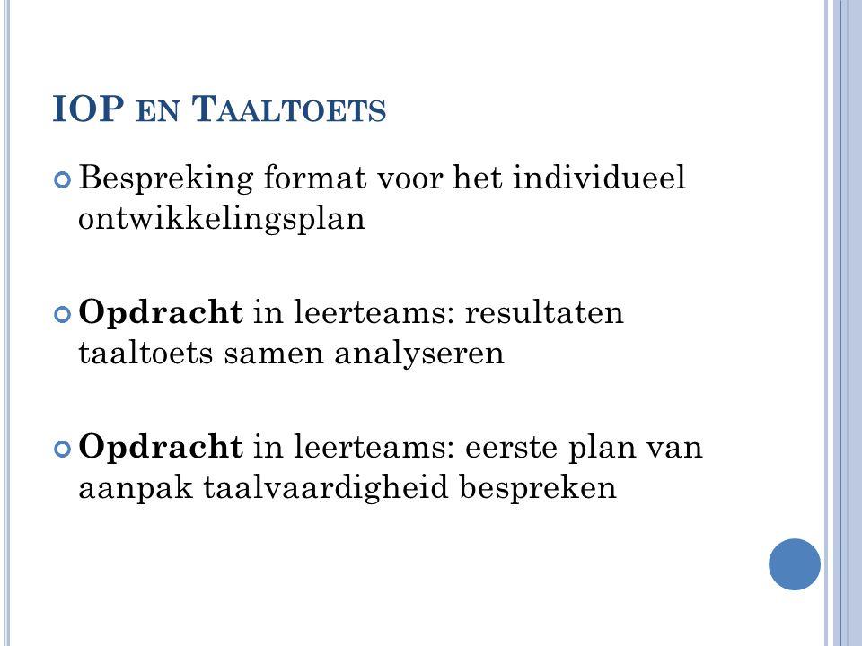 IOP en Taaltoets Bespreking format voor het individueel ontwikkelingsplan. Opdracht in leerteams: resultaten taaltoets samen analyseren.
