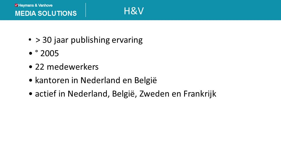H&V > 30 jaar publishing ervaring ° 2005 22 medewerkers