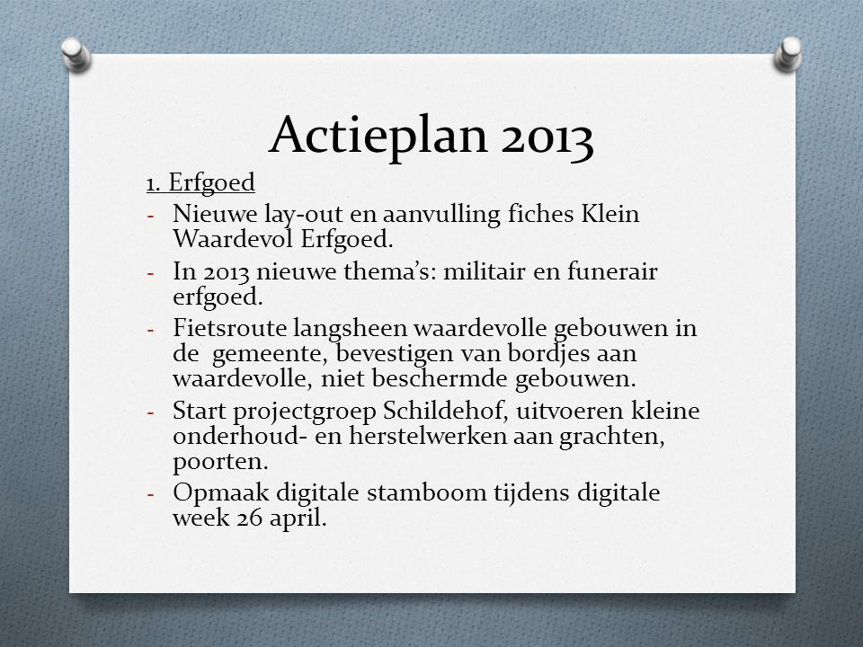Actieplan 2013 1. Erfgoed. Nieuwe lay-out en aanvulling fiches Klein Waardevol Erfgoed. In 2013 nieuwe thema's: militair en funerair erfgoed.