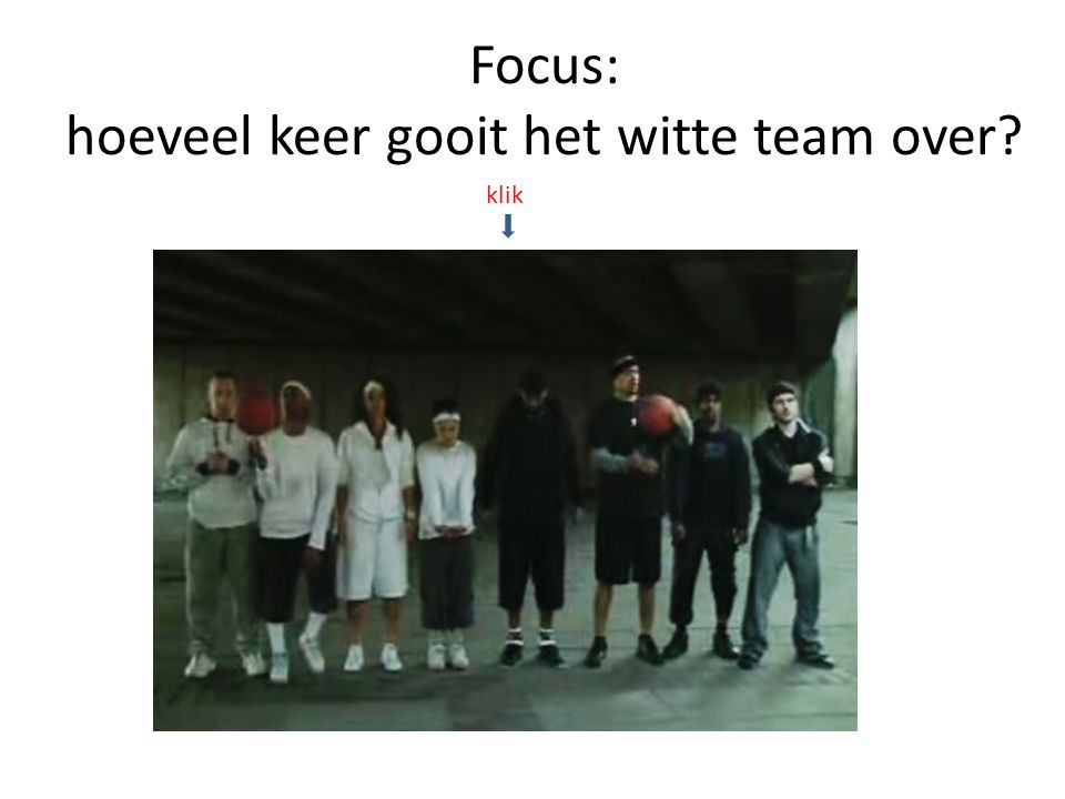 Focus: hoeveel keer gooit het witte team over