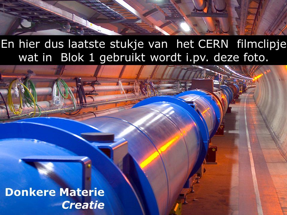 En hier dus laatste stukje van het CERN filmclipje wat in Blok 1 gebruikt wordt i.pv. deze foto.