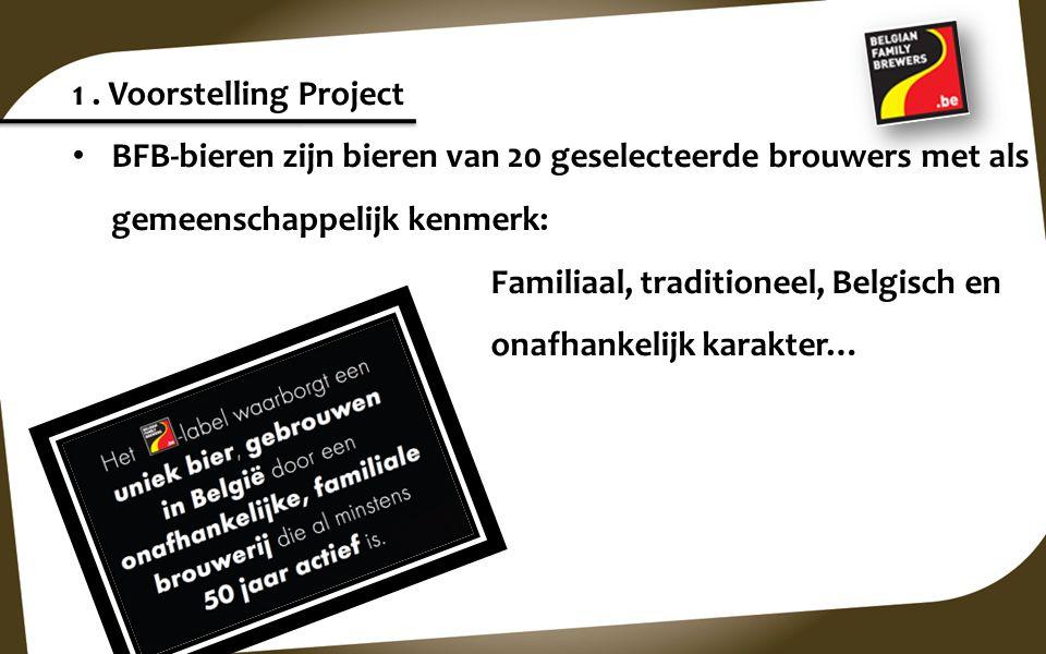 1 . Voorstelling Project BFB-bieren zijn bieren van 20 geselecteerde brouwers met als gemeenschappelijk kenmerk: