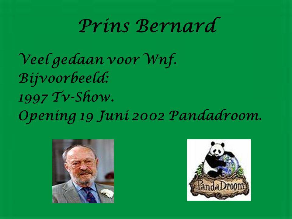 Prins Bernard Veel gedaan voor Wnf. Bijvoorbeeld: 1997 Tv-Show. Opening 19 Juni 2002 Pandadroom.