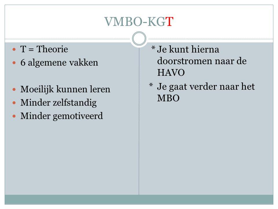 VMBO-KGT T = Theorie. 6 algemene vakken. Moeilijk kunnen leren. Minder zelfstandig. Minder gemotiveerd.