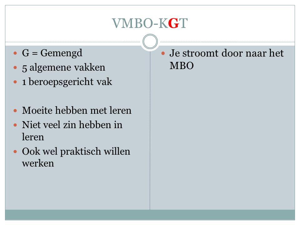 VMBO-KGT Je stroomt door naar het MBO G = Gemengd 5 algemene vakken