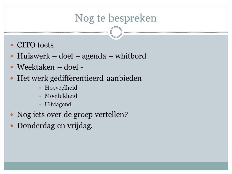 Nog te bespreken CITO toets Huiswerk – doel – agenda – whitbord