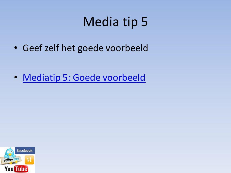 Media tip 5 Geef zelf het goede voorbeeld Mediatip 5: Goede voorbeeld