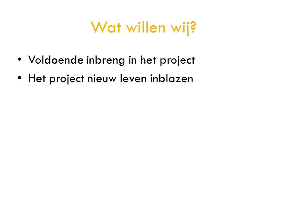 Wat willen wij Voldoende inbreng in het project
