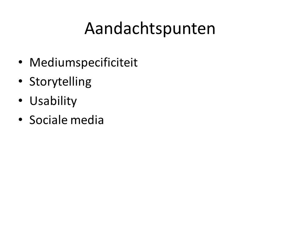 Aandachtspunten Mediumspecificiteit Storytelling Usability