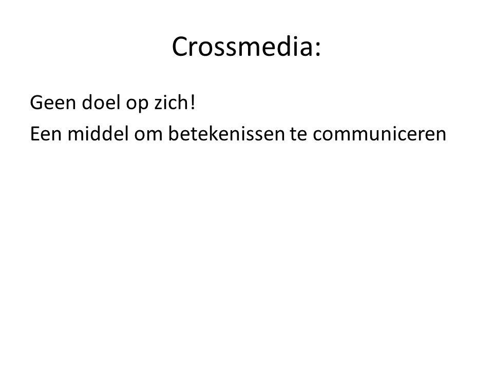 Crossmedia: Geen doel op zich! Een middel om betekenissen te communiceren