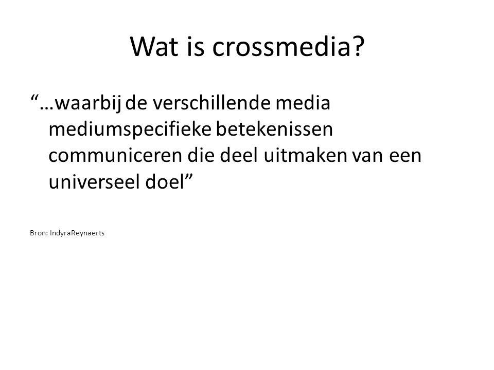 Wat is crossmedia …waarbij de verschillende media mediumspecifieke betekenissen communiceren die deel uitmaken van een universeel doel