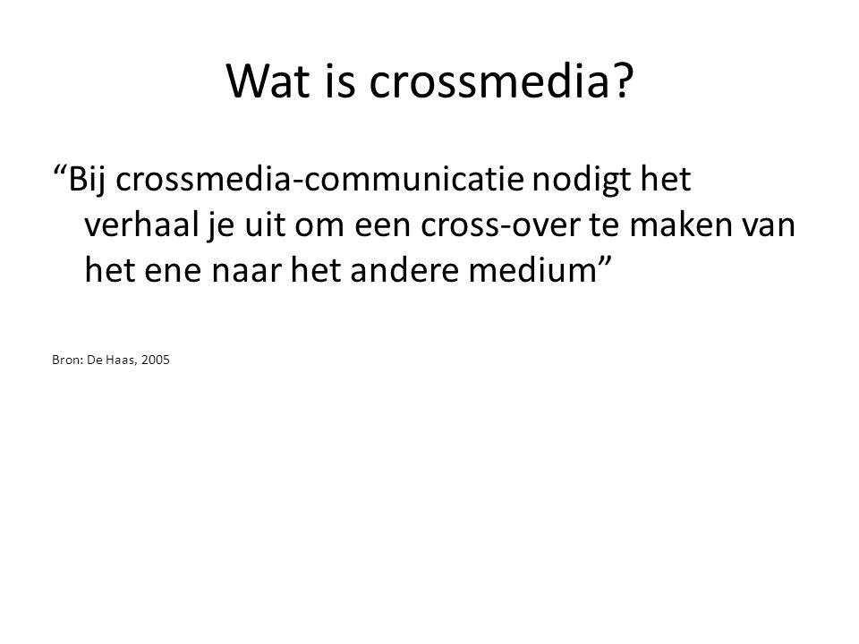 Wat is crossmedia Bij crossmedia-communicatie nodigt het verhaal je uit om een cross-over te maken van het ene naar het andere medium