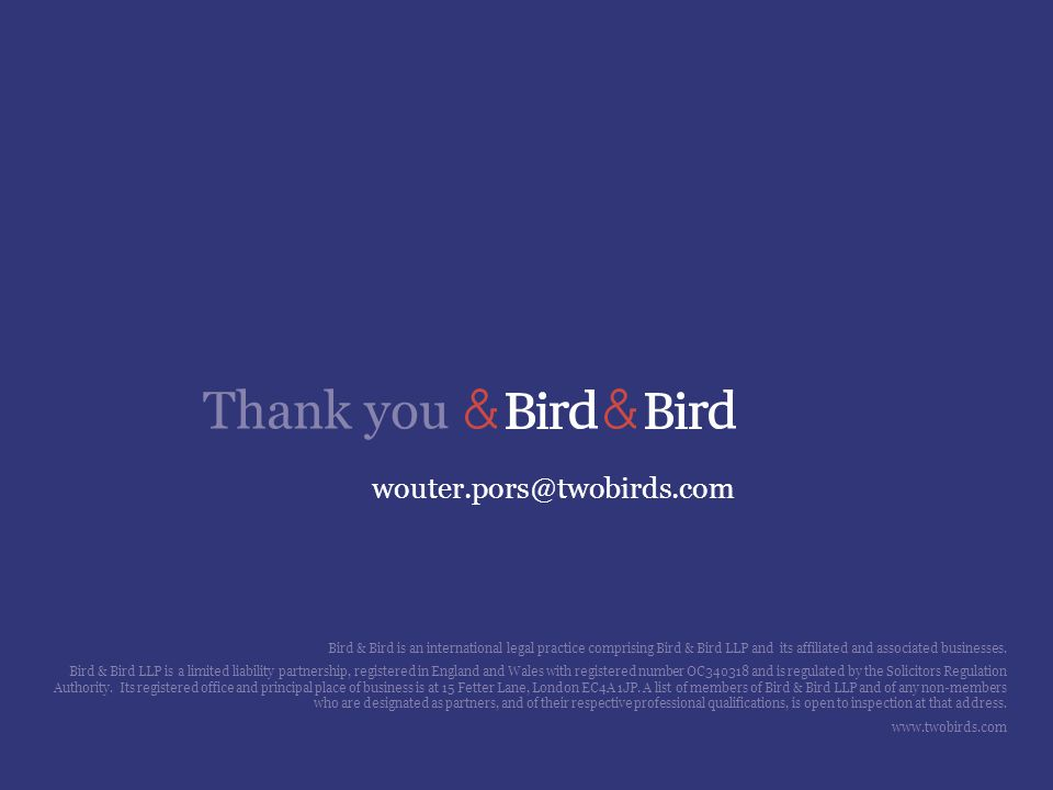 wouter.pors@twobirds.com Bird & Bird is an international legal practice comprising Bird & Bird LLP and its affiliated and associated businesses.