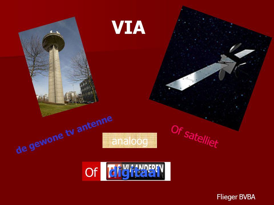 VIA de gewone tv antenne analoog Of satelliet Of digitaal Flieger BVBA