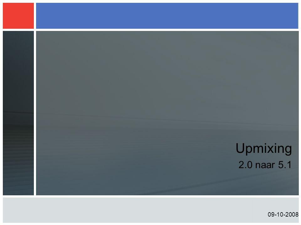 Upmixing 2.0 naar 5.1 09-10-2008
