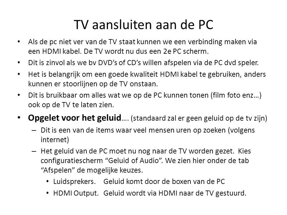 TV aansluiten aan de PC Als de pc niet ver van de TV staat kunnen we een verbinding maken via een HDMI kabel. De TV wordt nu dus een 2e PC scherm.