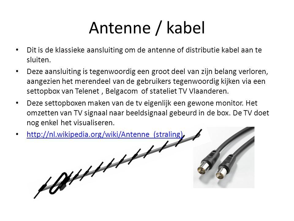 Antenne / kabel Dit is de klassieke aansluiting om de antenne of distributie kabel aan te sluiten.