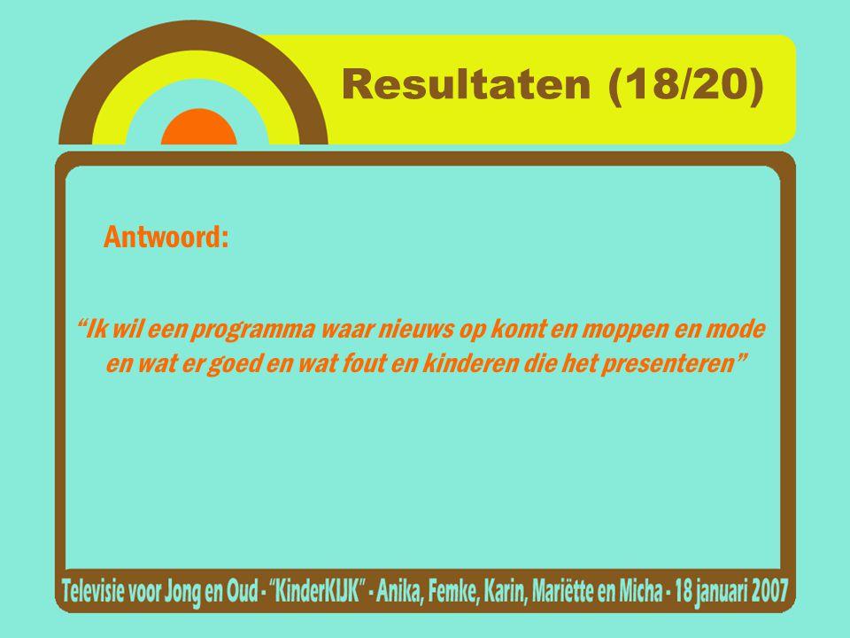 Resultaten (18/20) Antwoord: