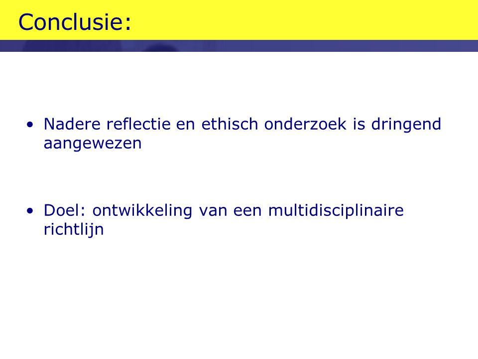 Conclusie: Nadere reflectie en ethisch onderzoek is dringend aangewezen.