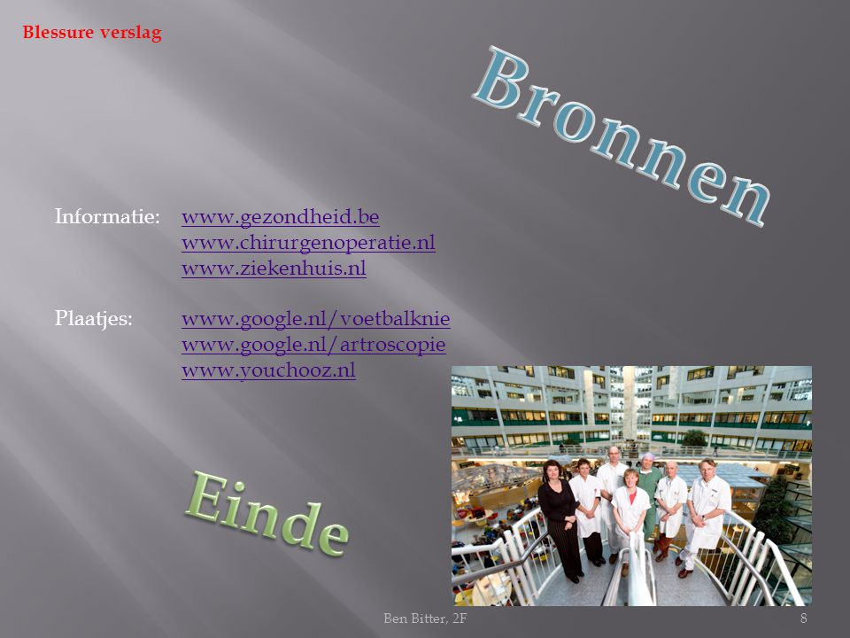 Bronnen Einde Informatie: www.gezondheid.be www.chirurgenoperatie.nl