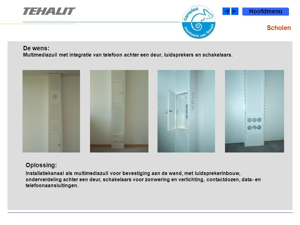 Hoofdmenu Scholen. De wens: Multimediazuil met integratie van telefoon achter een deur, luidsprekers en schakelaars.
