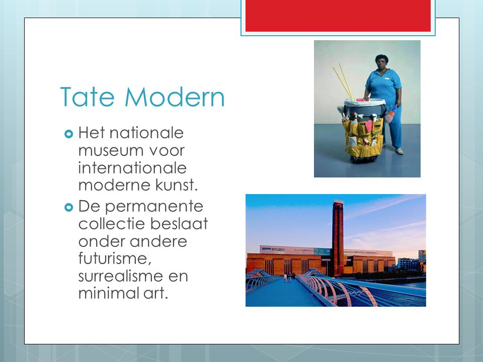 Tate Modern Het nationale museum voor internationale moderne kunst.