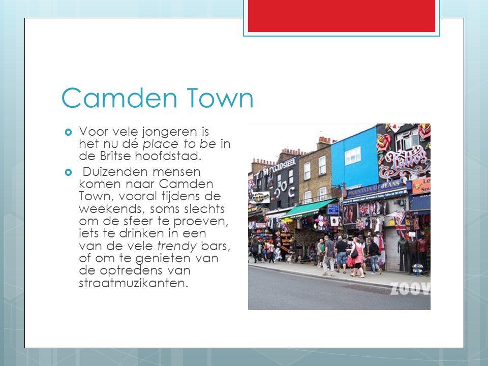 Camden Town Voor vele jongeren is het nu dé place to be in de Britse hoofdstad.
