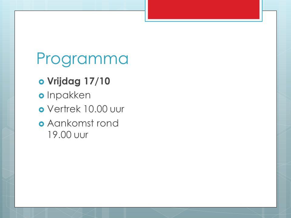 Programma Vrijdag 17/10 Inpakken Vertrek 10.00 uur