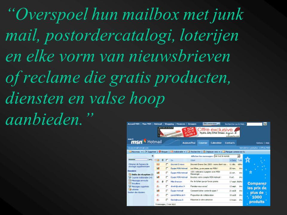Overspoel hun mailbox met junk mail, postordercatalogi, loterijen en elke vorm van nieuwsbrieven of reclame die gratis producten, diensten en valse hoop aanbieden.