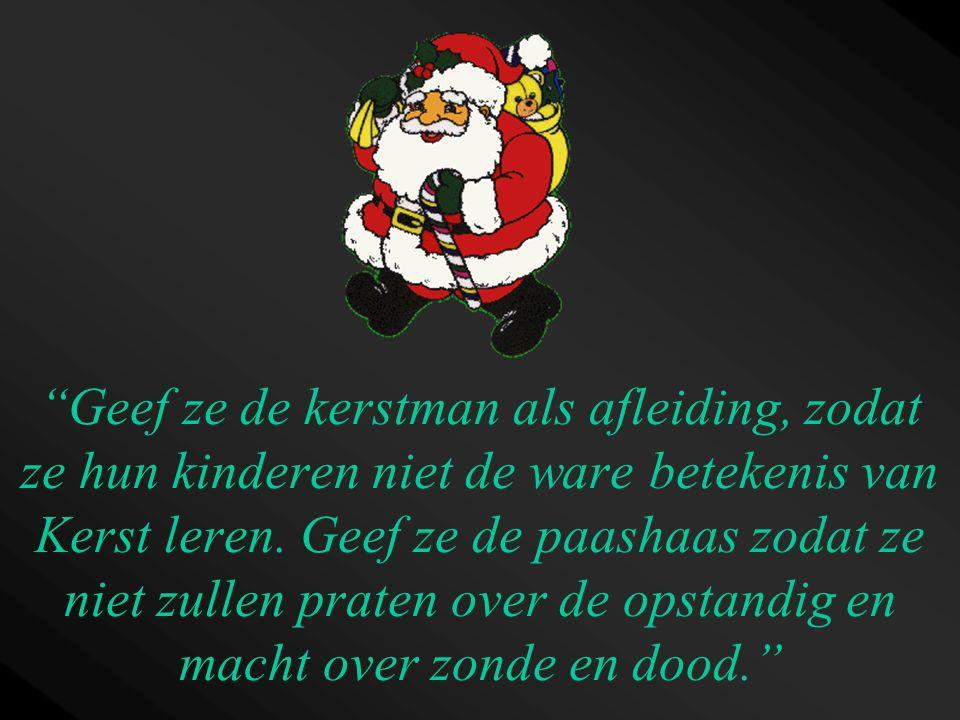 Geef ze de kerstman als afleiding, zodat ze hun kinderen niet de ware betekenis van Kerst leren.