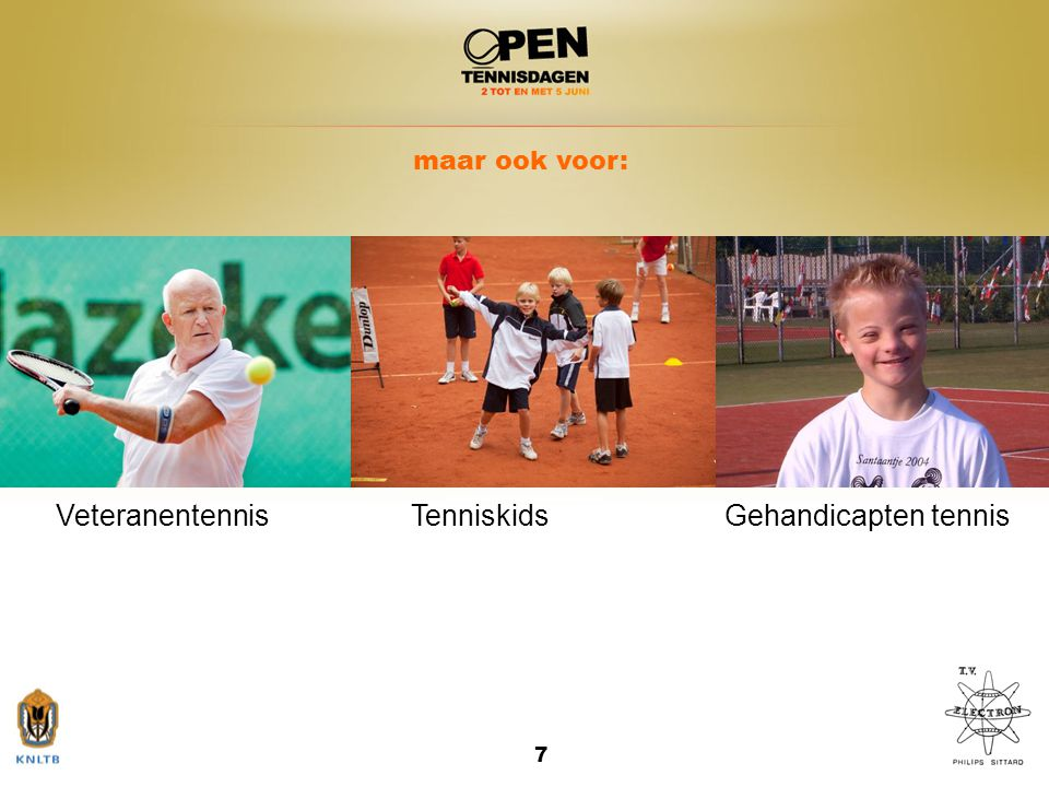 maar ook voor: Veteranentennis Tenniskids Gehandicapten tennis