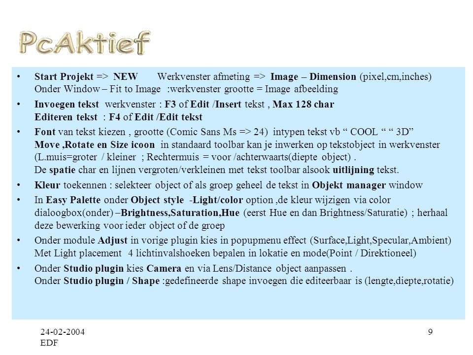 Start Projekt => NEW Werkvenster afmeting => Image – Dimension (pixel,cm,inches) Onder Window – Fit to Image :werkvenster grootte = Image afbeelding