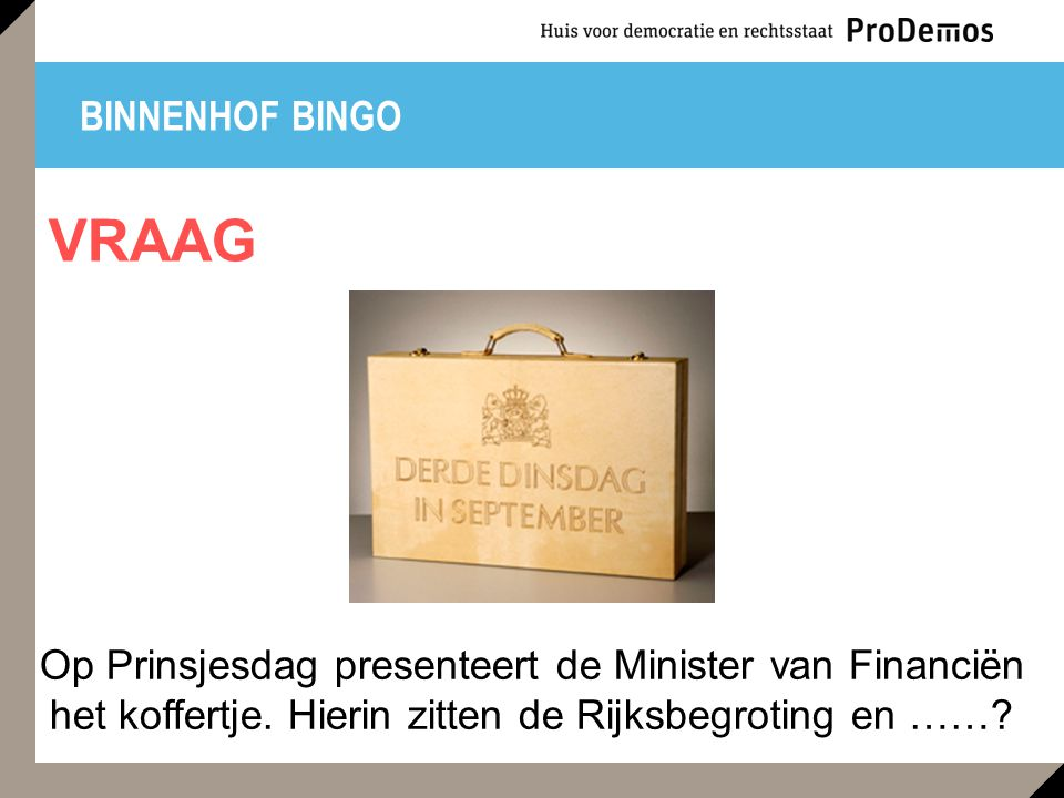 BINNENHOF BINGO VRAAG. Op Prinsjesdag presenteert de Minister van Financiën het koffertje.