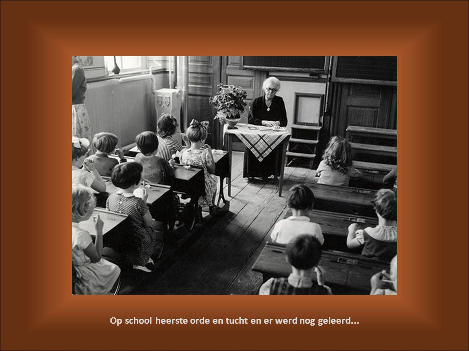 Op school heerste orde en tucht en er werd nog geleerd...