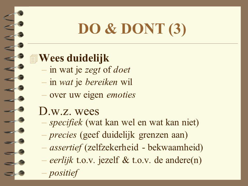 DO & DONT (3) D.w.z. wees Wees duidelijk in wat je zegt of doet