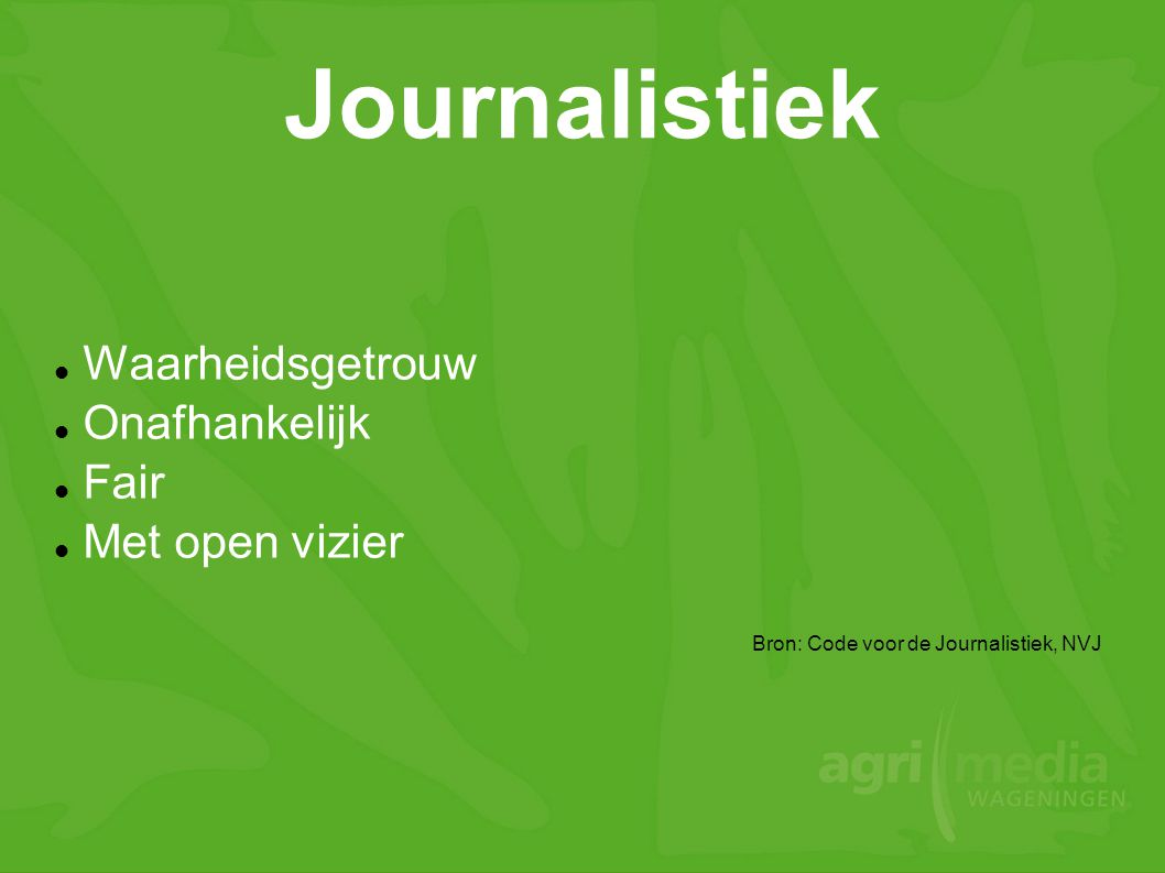 Journalistiek Waarheidsgetrouw Onafhankelijk Fair Met open vizier