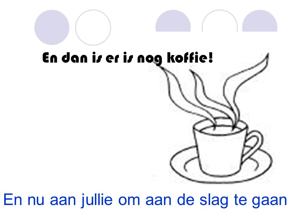 En dan is er is nog koffie!