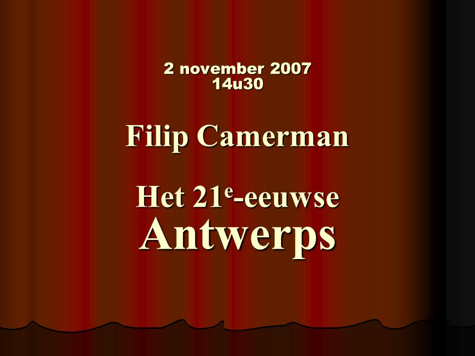 2 november 2007 14u30 Filip Camerman Het 21e-eeuwse Antwerps